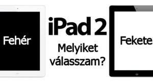 iPad 2 – Feketét vagy Fehéret?