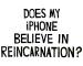 A te iPhone-od hisz a reinkarnációban?